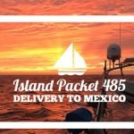 Island Packet 485 Delivery to Mexico